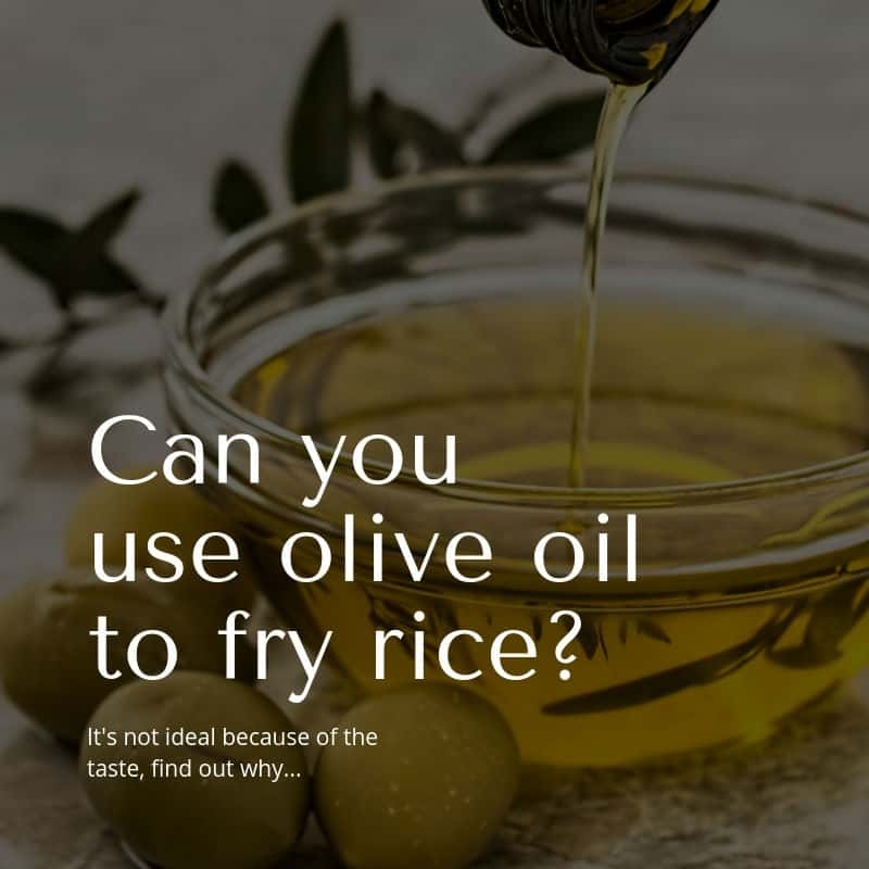 Can you use olive oil to fry rice