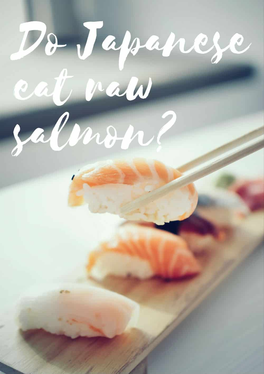 Do Japanese eat raw salmon