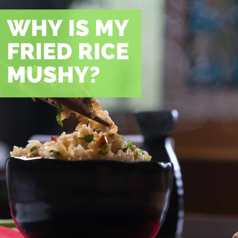 Why is my fried rice mushy