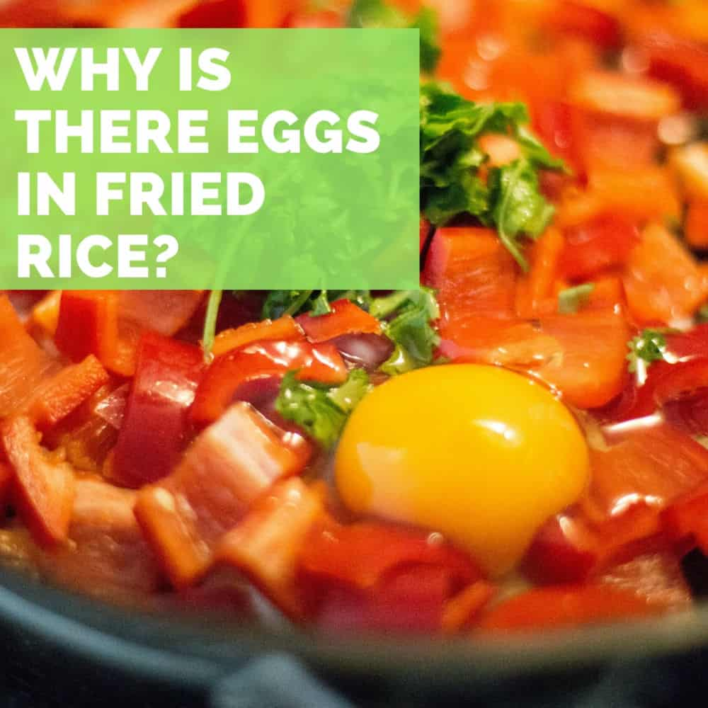 Why is there eggs in fried rice