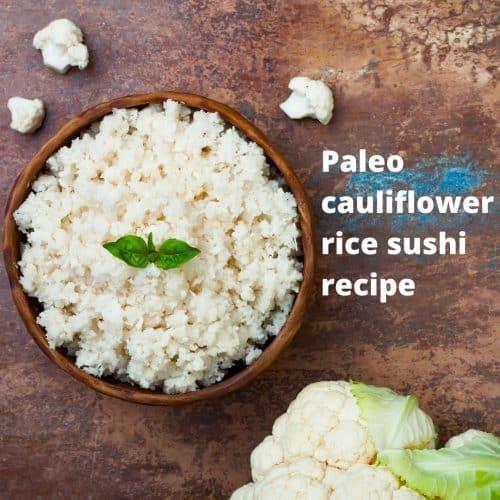 Paleo cauliflower rice sushi recipe