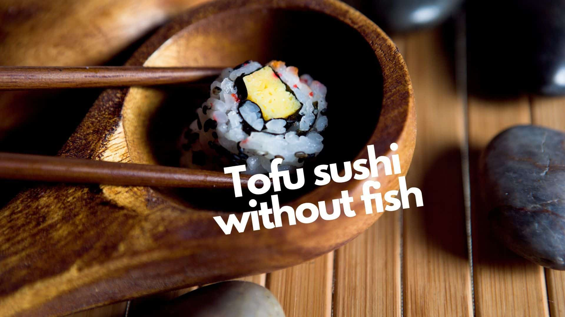 Sushi without fish or seafood: Delicious tofu recipe & more fillings