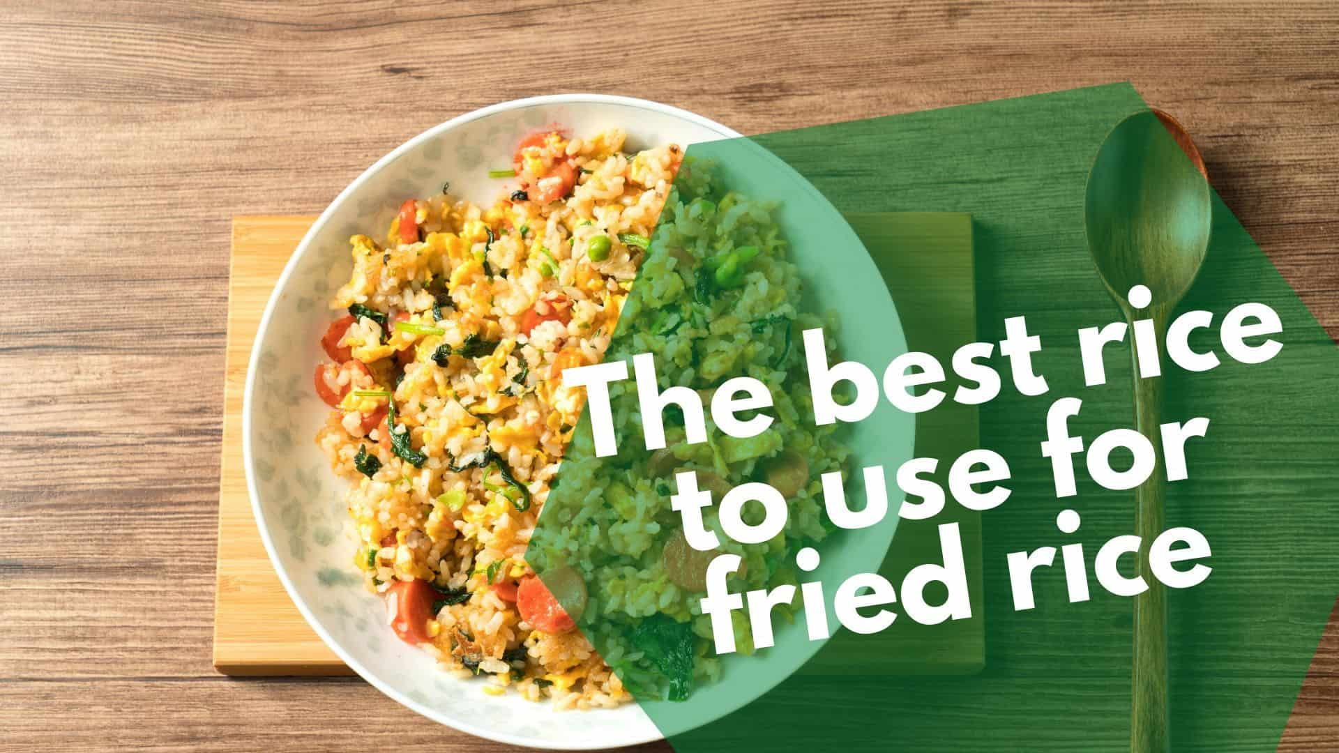 The best rice to use for fried rice