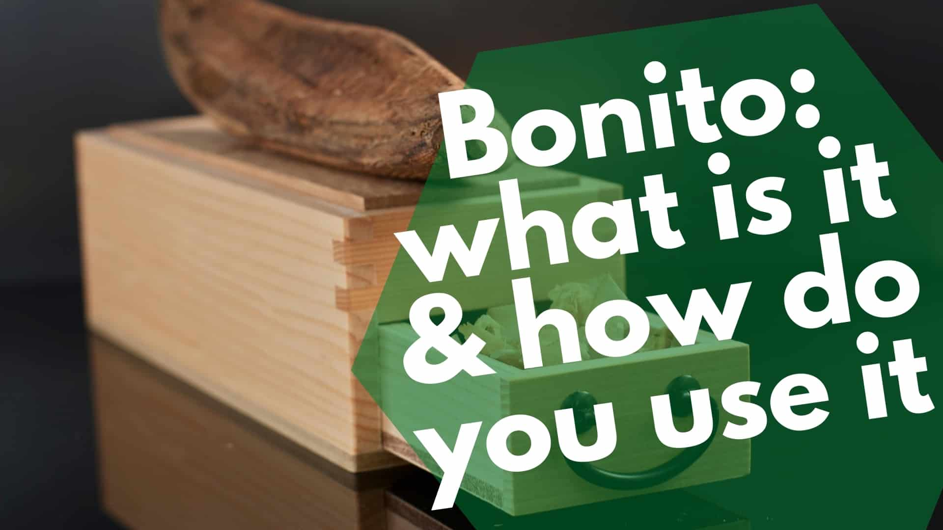 Bonito what is it and how do you use it
