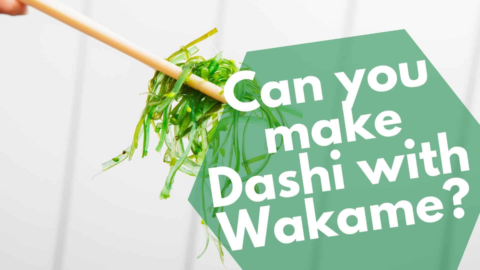 Can You Make Dashi with Wakame? It's not the best substitute