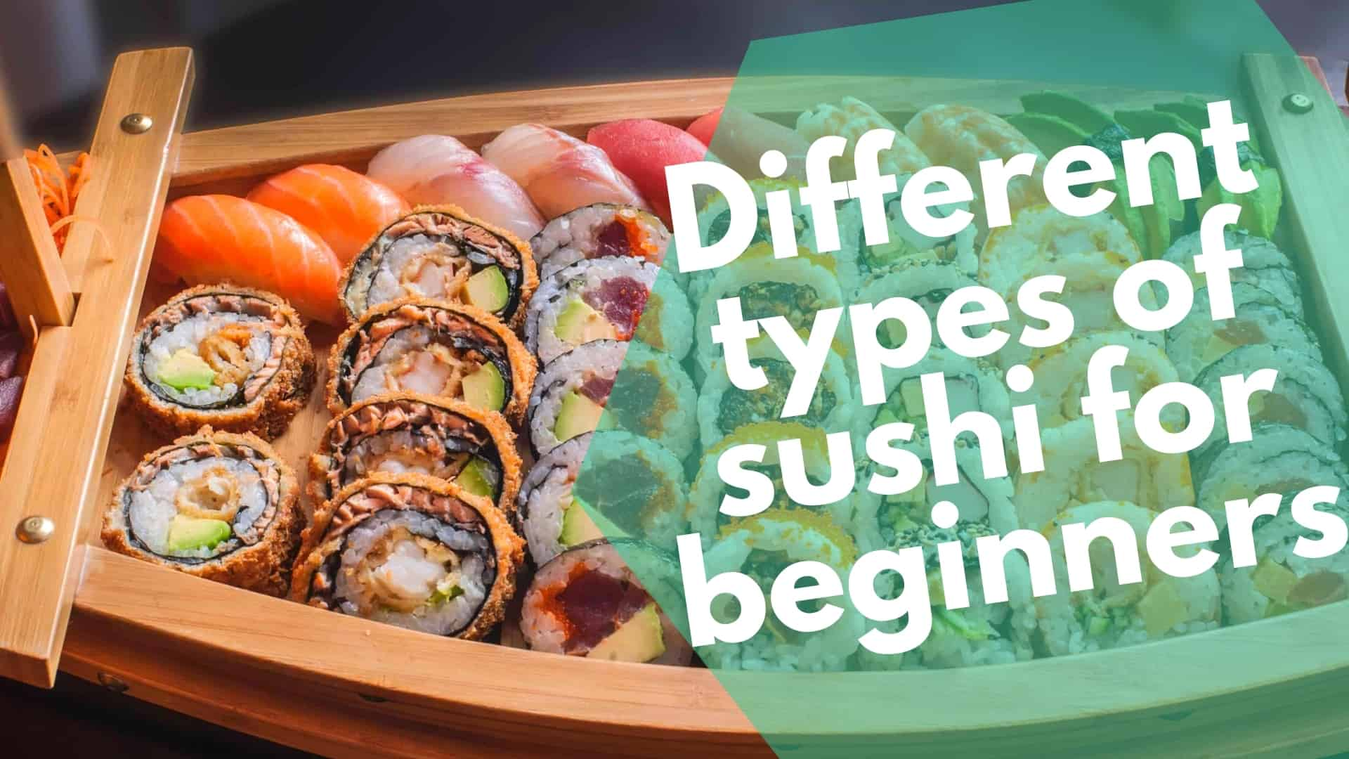 21 most popular different types of Sushi | Traditional Japanese vs American