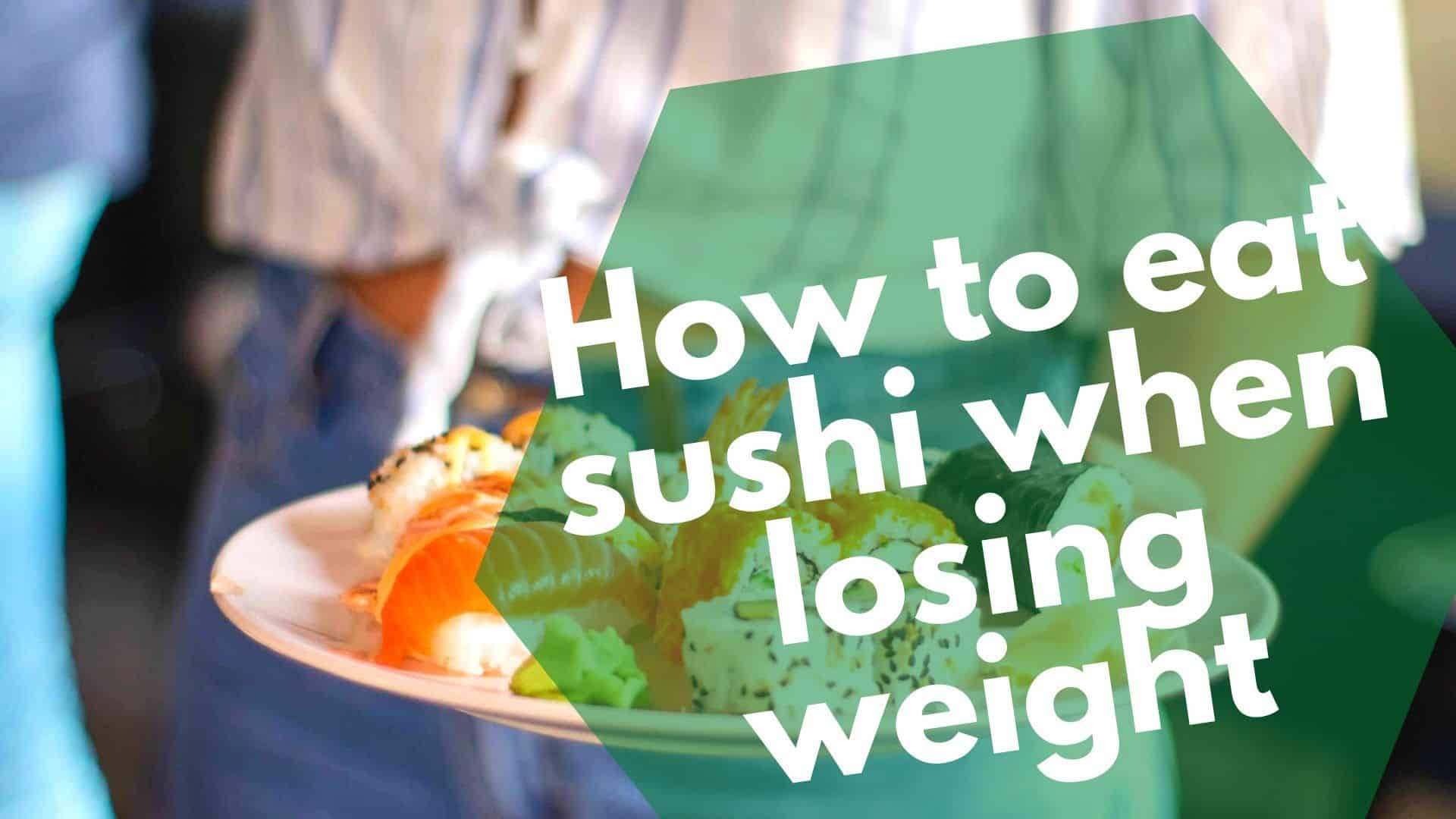 How to eat sushi when losing weight