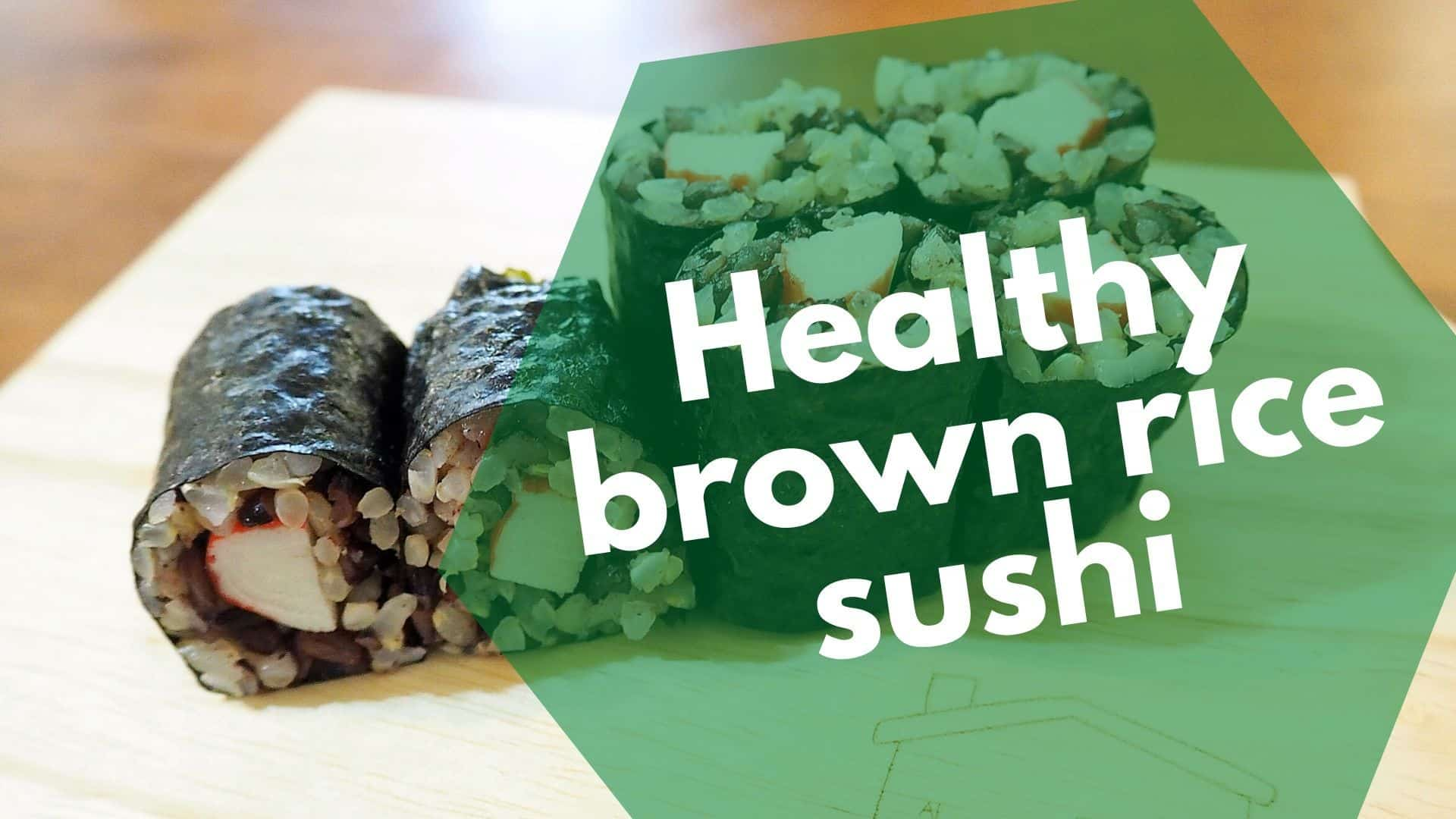 How to Make Brown Rice Sushi: Try this great & healthy recipe