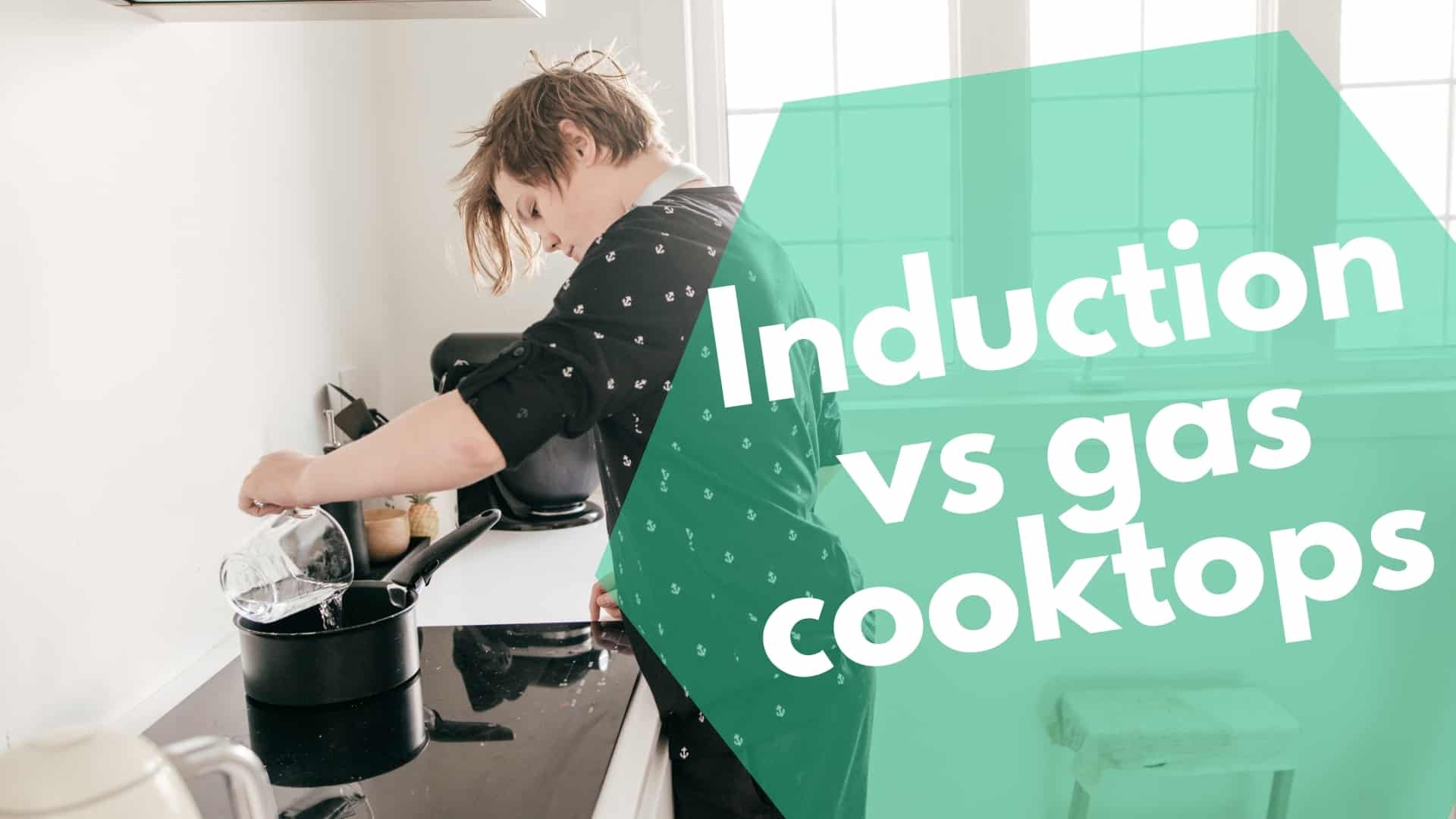 Induction vs gas cooktops