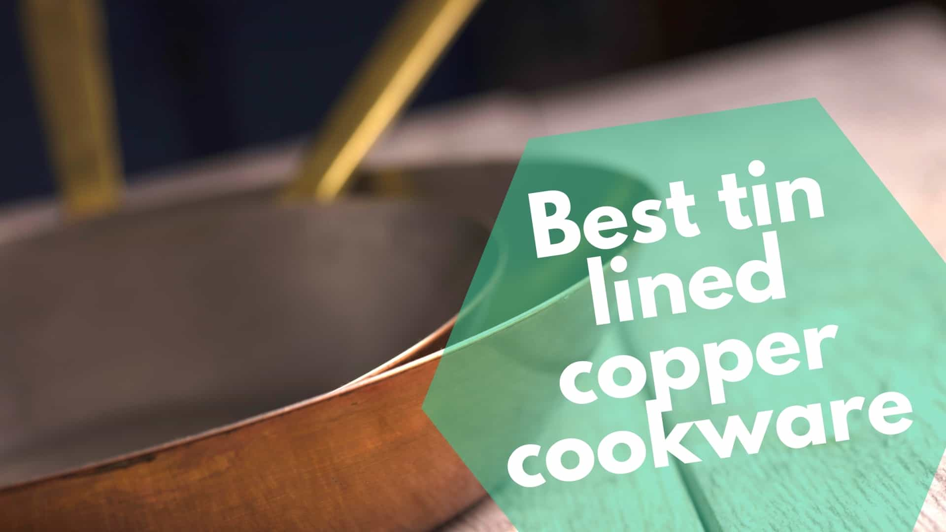 Best tin lined copper cookware