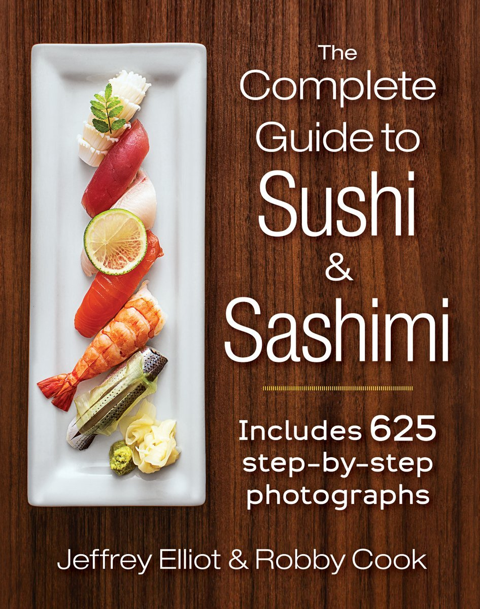 Complete Guide to Sushi and Sashimi by Jeffrey Elliot
